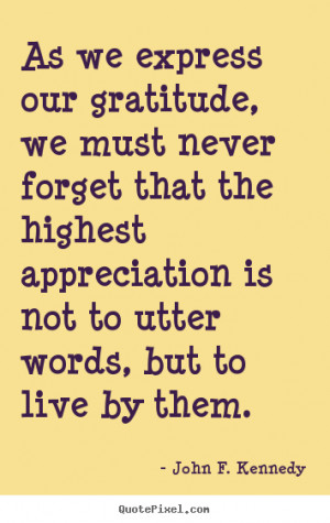 Life quotes - As we express our gratitude, we must never forget that ...