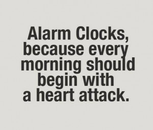 Alarm Clocks, because every morning should bagin with a heart attack