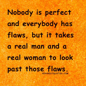 ... , But It Takes A Real Man And A Real Woman To Look Past Those Flaws