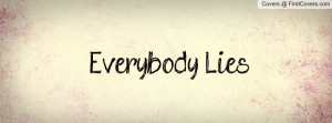 Everybody Lies Profile Facebook Covers