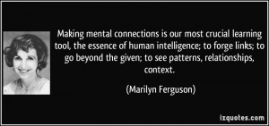 Making mental connections is our most crucial learning tool, the ...