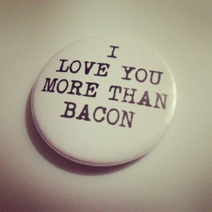 LOVE you more than BACON quote badge pin brooch // by BADGEMAMA, £1 ...