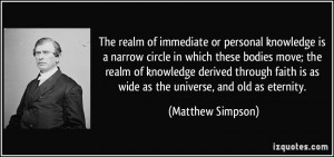 The realm of immediate or personal knowledge is a narrow circle in ...