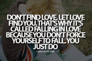 Love Because You Dont Force Yourself Fall Just Quote