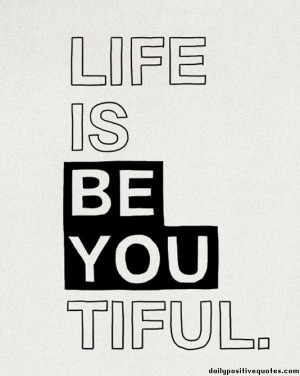Life is be you tiful.