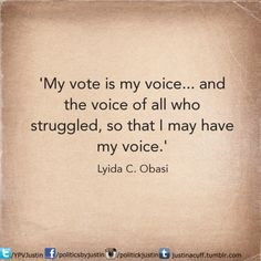 My vote is my voice...and the voice of all who struggled, so that I ...