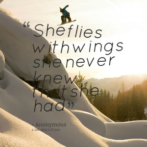 Quotes Picture: she flies with wings she never knew that she had