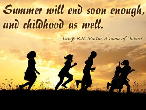 ummer will end soon enough, and childhood as well. - George R.R ...