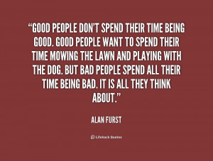 Good people don't spend their time being good. Good people want to ...