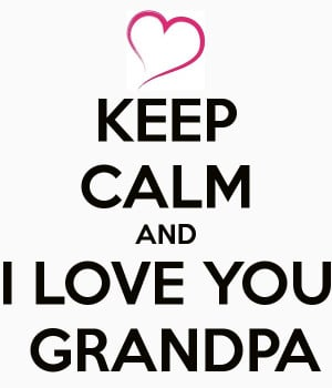 love you grandpa i love you grandpa grandpa i love you dearly and