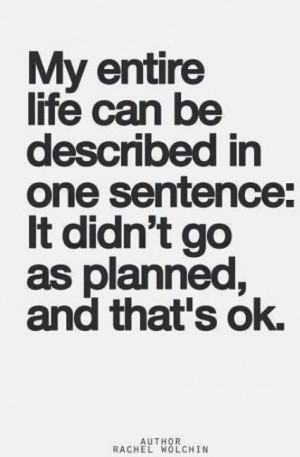 My life didnt go as planned...and thats okay. Inspiring quotes.