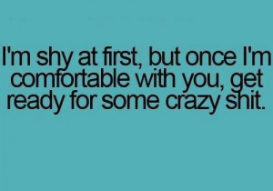 am shy at first but...