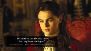 Leonardo Dicaprio Movie Quotes Be Thankful for the hard times, for ...