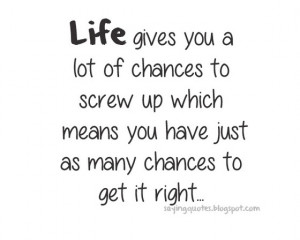 life gives you a lot of chances to screw up