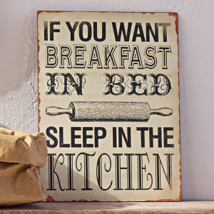 ... you want breakfast in bed, sleep in the kitchen