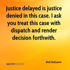 Dick DeGuerin - Justice delayed is justice denied in this case. I ask ...