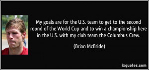 ... here in the U.S. with my club team the Columbus Crew. - Brian McBride