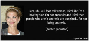 am, uh... a 6 foot tall woman, I feel like I'm a healthy size, I'm not ...