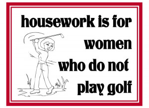 ... » Fridge Magnet 735 - Housework is for women who do not play golf