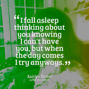 Quotes Picture: i fall asleep thinking about you knowing i can't have ...
