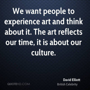 ... think about it. The art reflects our time, it is about our culture