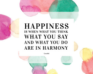 . We all want to be happy, don't we? I have to agree with Gandhi ...