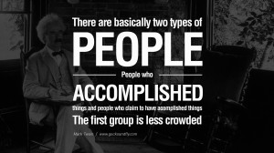 There are basically two types of people. People who accomplish things ...