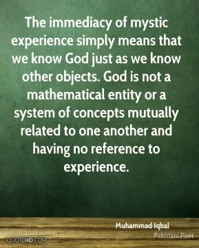 Muhammad Iqbal - The immediacy of mystic experience simply means that ...