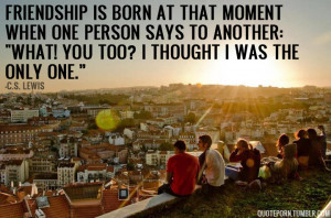 """Friendship is born at that moment…"""" -C.S. Lewis motivational ..."""