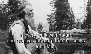 John muir, quotes, sayings, walk, nature, wisdom