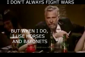 The Most Interesting Man in the World: On Horses and Bayonets