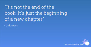 It's not the end of the book, It's just the beginning of a new chapter