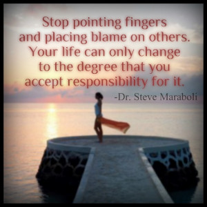Stop pointing fingers and placing blame on others...