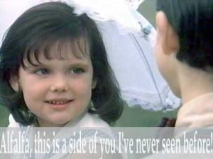 """... Alfalfa, this is a side of you i've never seen before"""" – Darla"""