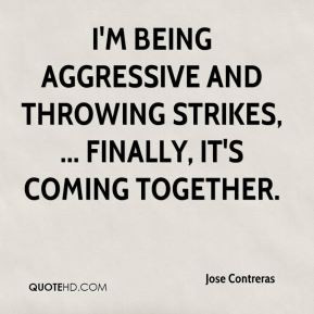 Contreras - I'm being aggressive and throwing strikes, ... Finally ...