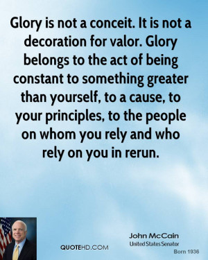 Glory is not a conceit. It is not a decoration for valor. Glory ...