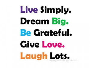 quotes-about-life-live-simply-dream-big-be-grateful-saying-quotes ...