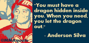 ... have a dragon hidden inside you when you need you let the dragon out