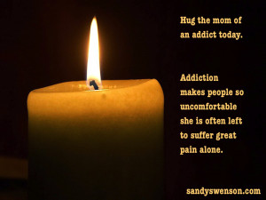 http://quotespictures.com/hug-the-mom-of-an-addict-today-addiction ...