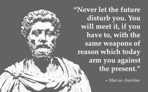 ... reason which today arm you against the present. Marcus Aurelius Quote