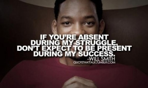 If you are absent during my struggle, don't expect to be present ...