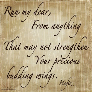 ... anything That may not strengthen Your precious budding wings ~Hafiz