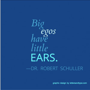 Big egos have little ears. —Dr. Robert Schuller quote. #egos # ...