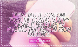 When I delete someone from the contacts in my phone, it feels like I'm ...