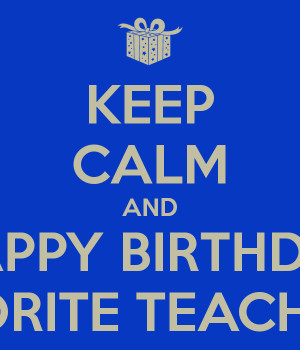 KEEP CALM AND HAPPY BIRTHDAY TO OUR FAVORITE TEACHER JC SAENZ