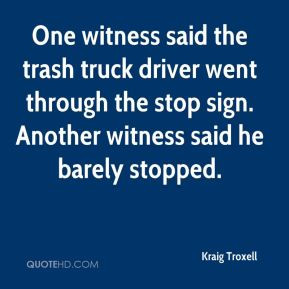Kraig Troxell - One witness said the trash truck driver went through ...