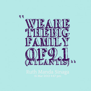 Quotes Picture: we are the big family of 91 (atlantis)