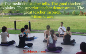 teacher tells. The good teacher explains. The superior teacher ...
