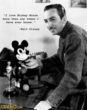 Mickey Mouse more than any woman I have ever known.