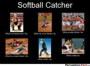 frabz-Softball-Catcher-What-my-friends-think-I-do-What-my-mom-thinks-I ...